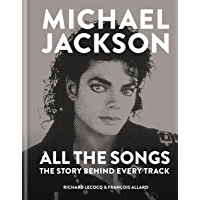 Michael Jackson: All the Songs: The Story Behind