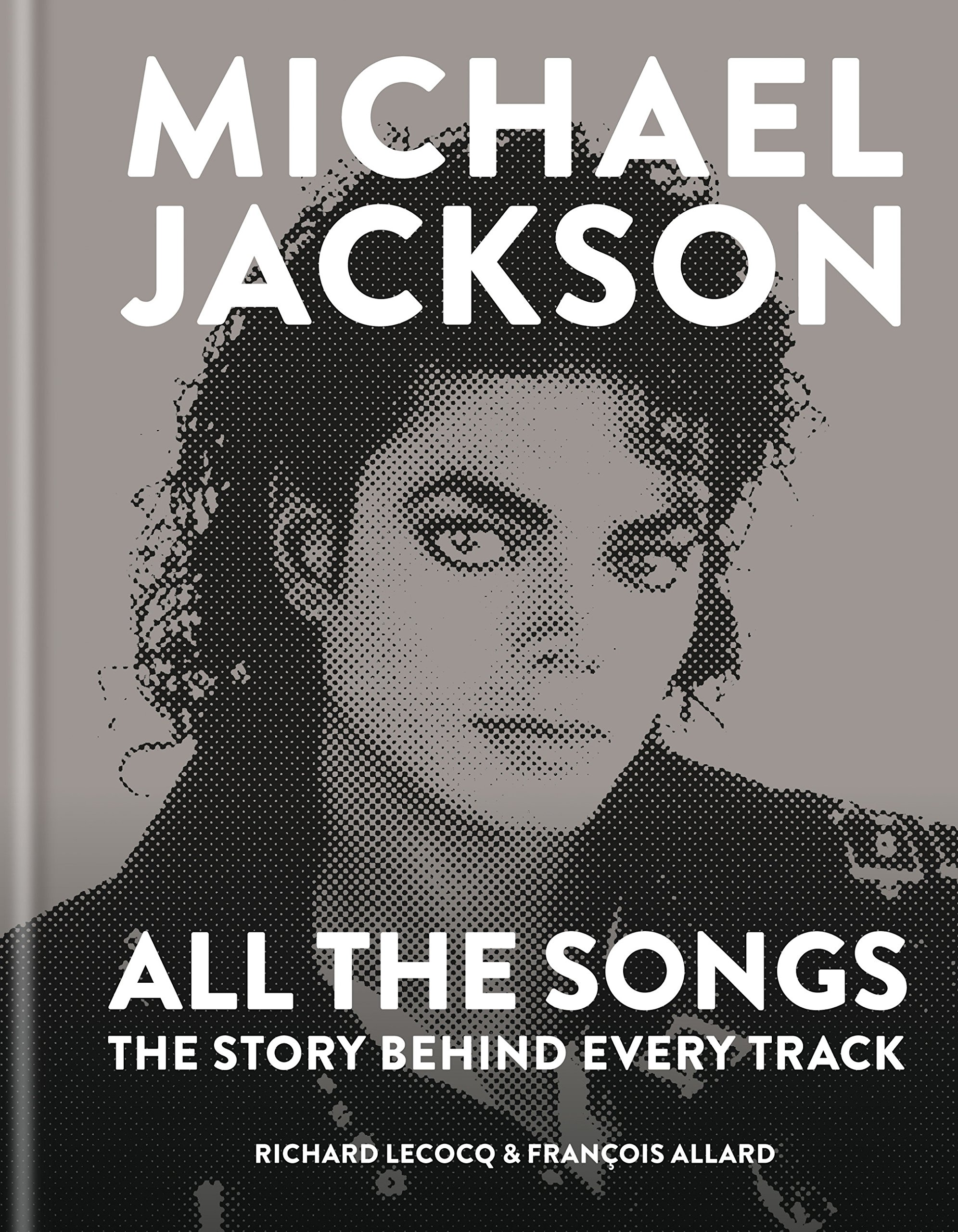 Michael Jackson  All The Songs  The Story Behind Every Track  English Edition