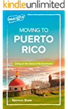 Moving to Puerto Rico: Living on the Island of Enchantment