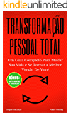 Transformação Pessoal Total: Um Guia Completo Para Mudar Sua Vida e Se Tornar a Melhor Versão De Você (Imparavel.club Livro 3)