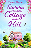 Summer at the Little Cottage on the Hill: An utterly uplifting holiday romance to escape with (The Little Cottage Series Book 2)