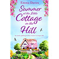 Summer at the Little Cottage on the Hill: An utterly uplifting holiday romance to escape with (The Little Cottage Series Book 2) (English Edition)