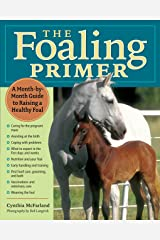 The Foaling Primer: A Month-by-Month Guide to Raising a Healthy Foal Paperback