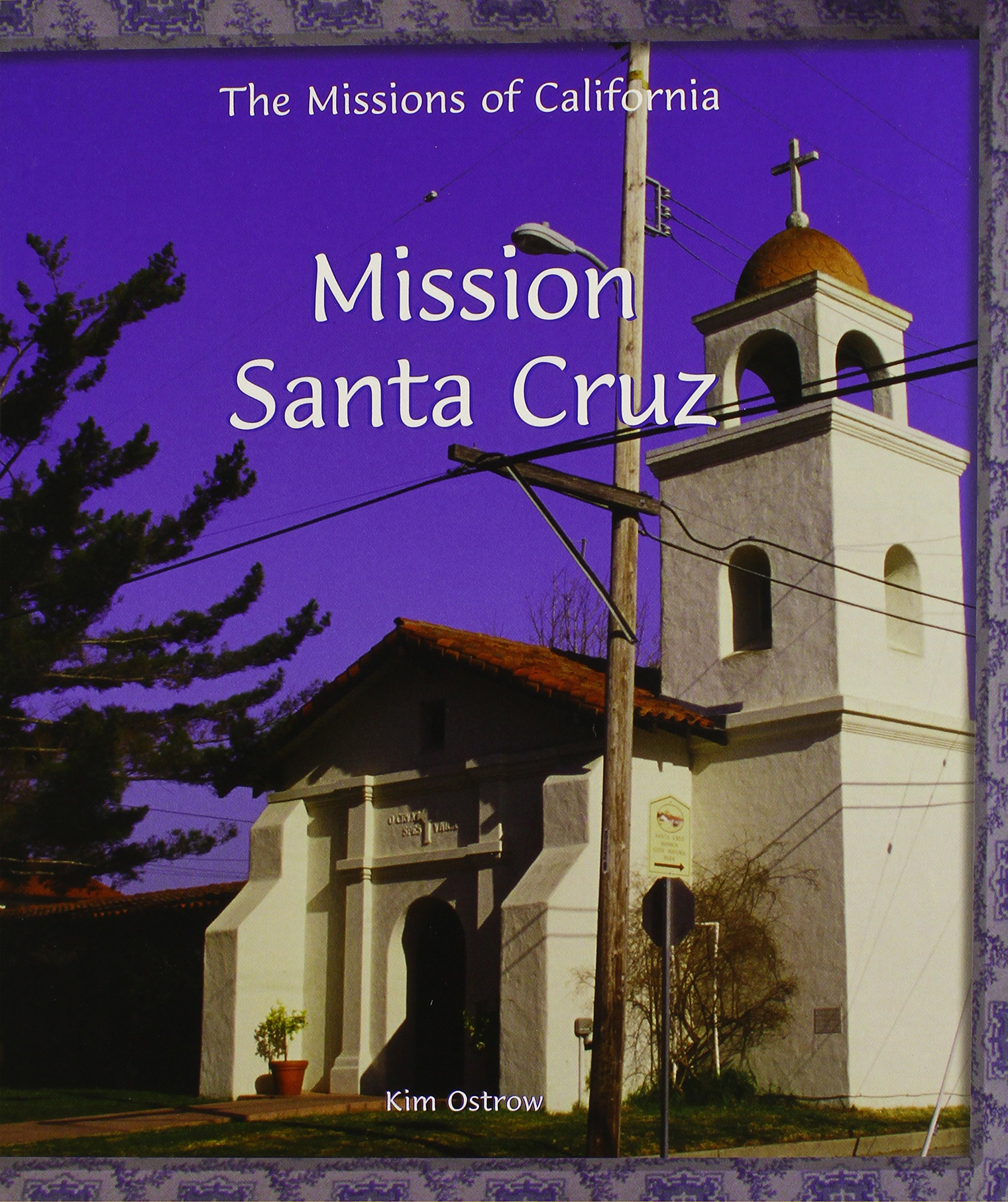 mission santa cruz missions of california kim ostrow 9780823958788 amazoncom books
