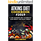 Atkins Diet Cookbook #2019: A life-changing Diet to Burn Fat, Loss Weight and Boost Energy  (Mouth Watering Recipes for Beginners and Advanced Users)