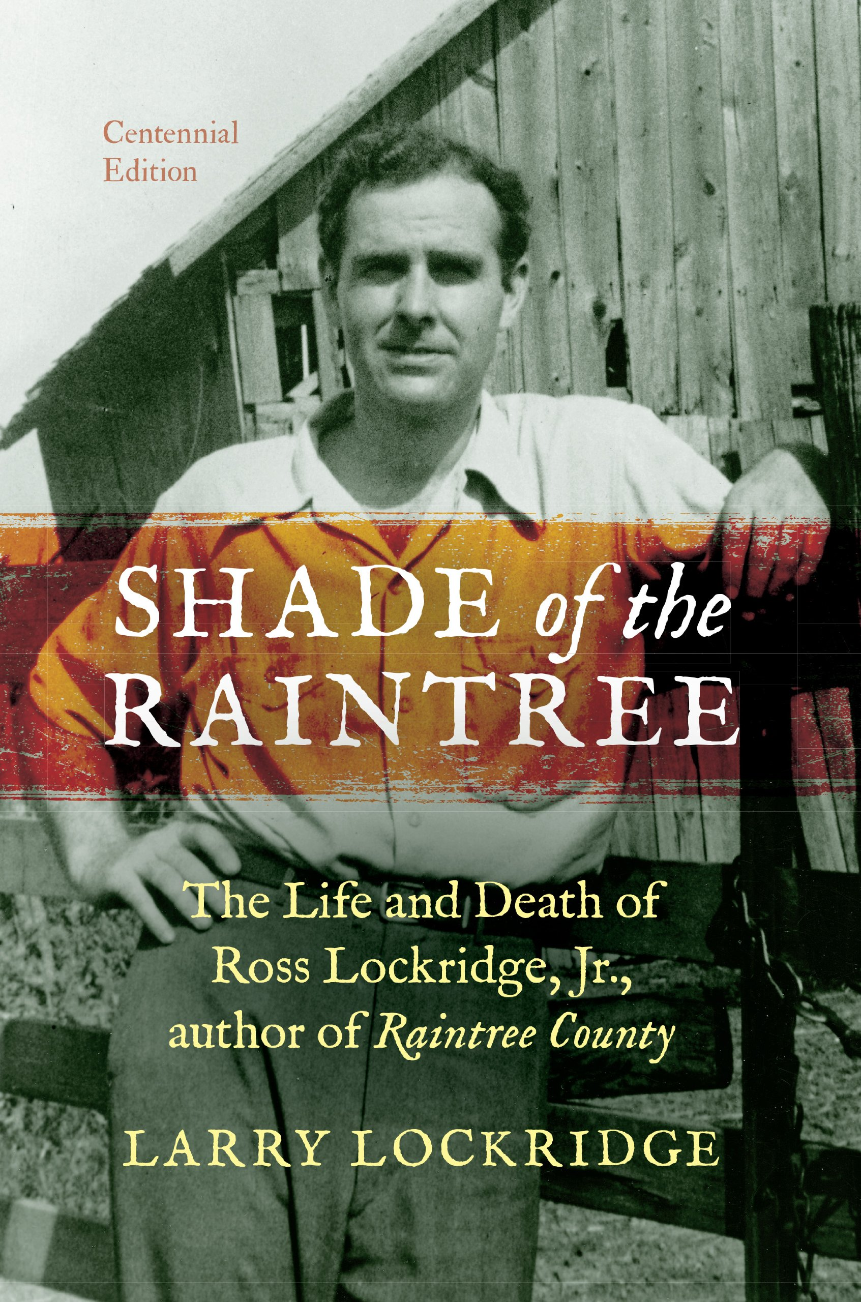 Shade of the Raintree, Centennial Edition: The Life and Death of Ross Lockridge, Jr., author of Raintree County ebook