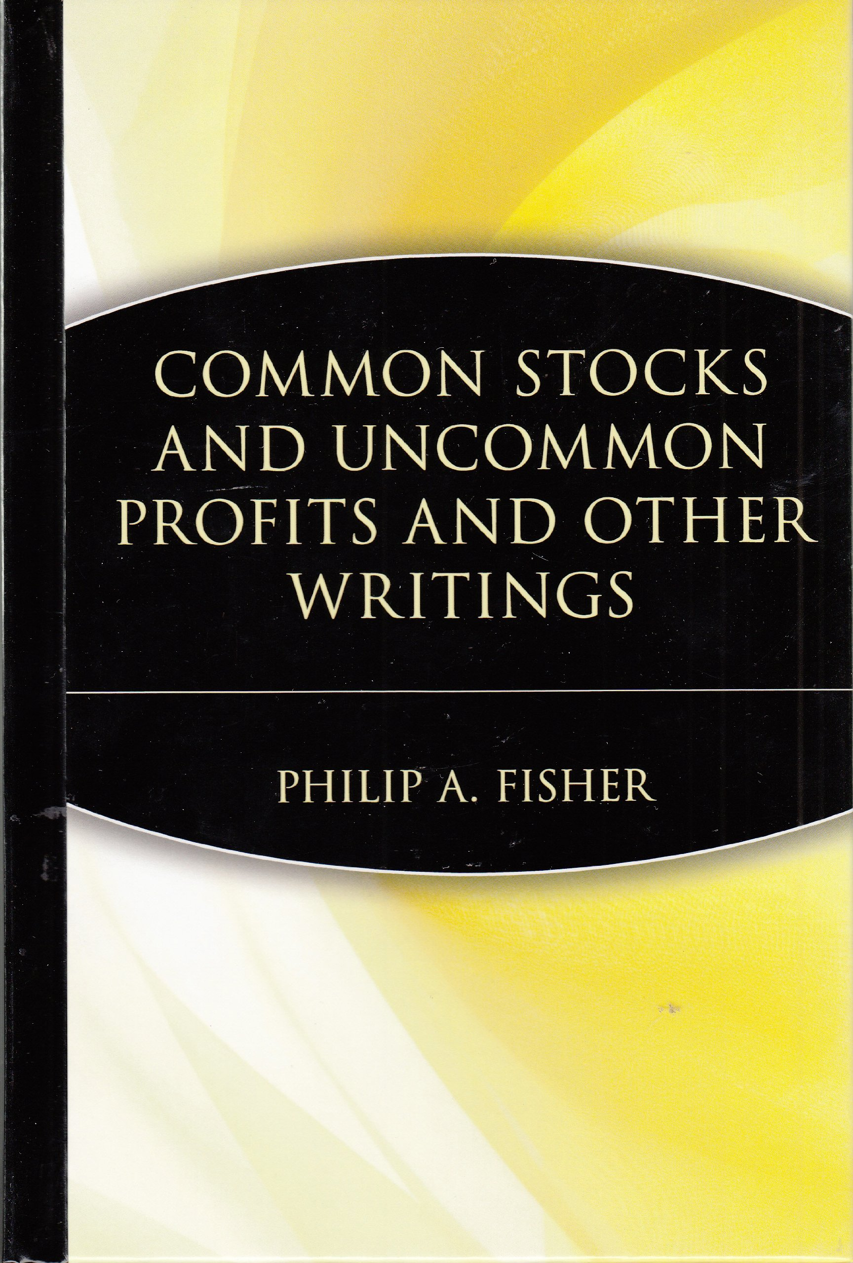 Common Stocks and Uncommon Profits and Other Writings: Philip A ...