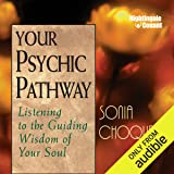 Your Psychic Pathway: Listening to the Guiding Wisdom of Your Soul
