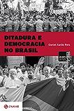 Ditadura e Democracia no Brasil - Do Golpe de 1964 à Constituição de 1988