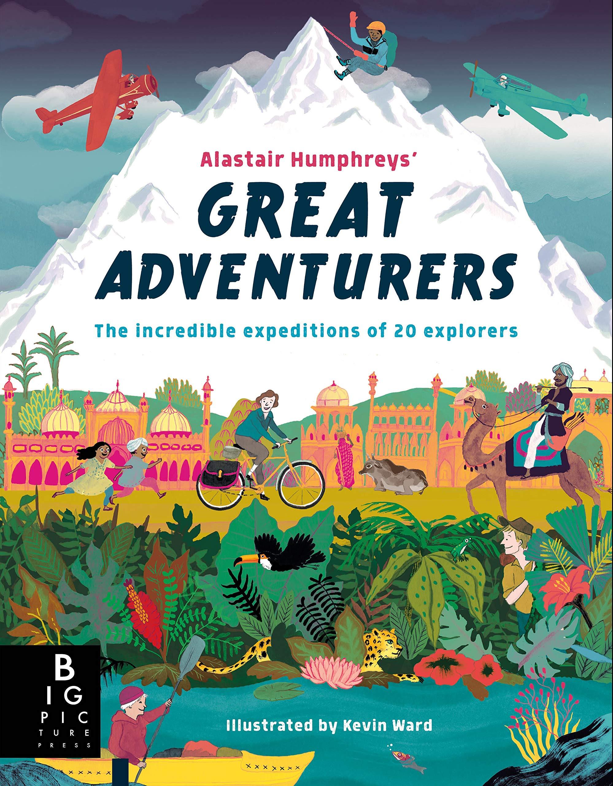 Alastair Humphreys' Great Adventurers: Amazon.co.uk: Humphreys, Alastair,  Ward, Kevin: Books
