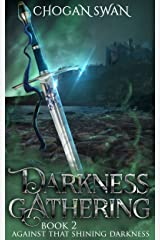 Darkness Gathering: Against That Shining Darkness Book 2 Kindle Edition