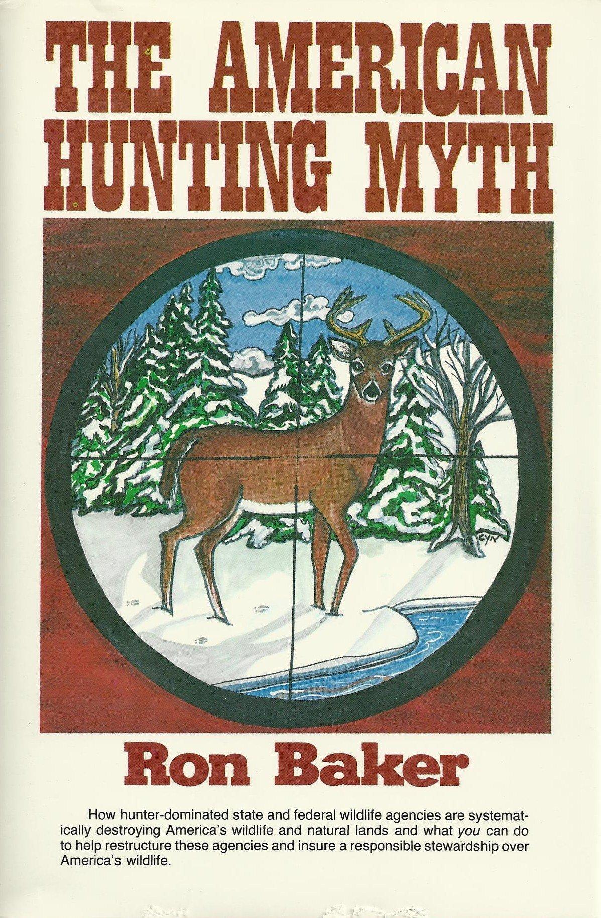 The American Hunting Myth: Amazon.es: Baker, Ron: Libros en ...