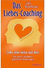 Das Liebes-Coaching: Liebe ohne Wenn und Aber – Das wahre Geheimnis glücklicher Beziehungen (German Edition) Kindle Edition