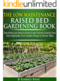 The Low-Maintenance Raised Bed Gardening Book - Everything you need to know to get Started Growing Your Own Vegetables from Garden Design to Dinner Table (English Edition)