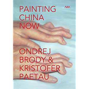 Painting China Now: Artists' Book: Painting China Now (MAM - Museum of Modern Art – Rio de Janeiro – Brasil) by Brody…