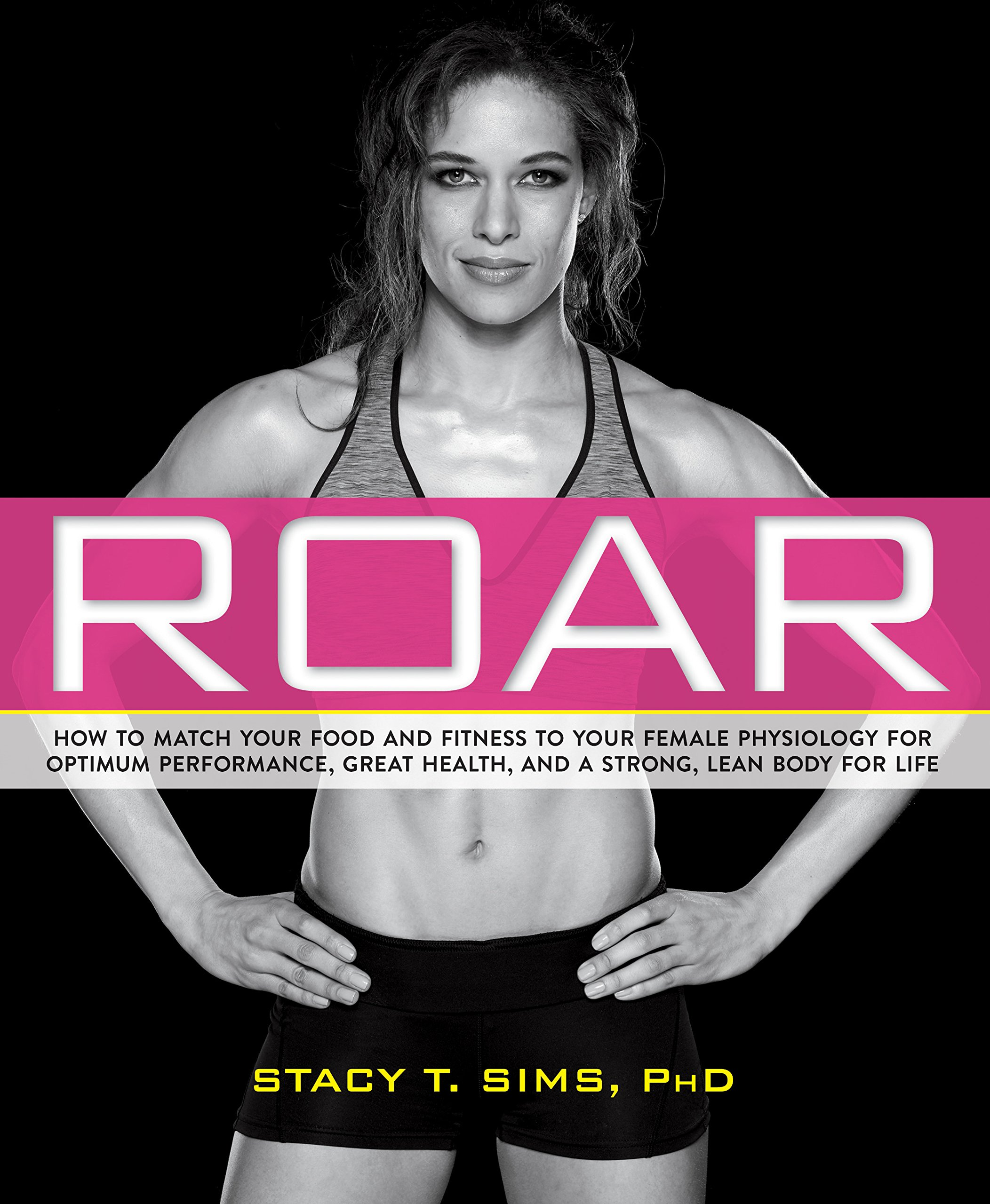 ROAR  How To Match Your Food And Fitness To Your Unique Female Physiology For Optimum Performance Great Health And A Strong Lean Body For Life  English Edition