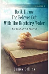 Don't Throw The Believer Out With The Baptistry Water Paperback