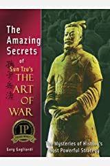 The Amazing Secrets of Sun Tzu's The Art of War: The Mysteries of History's Most Powerful Strategy Kindle Edition
