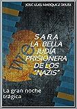 """S  A  R  A LA  BELLA  JUDÍA  PRISIONERA DE LOS """"NAZIS"""": La gran noche trágica"""