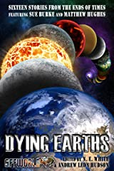 Dying Earths: Sixteen Stories from the Ends of Times Kindle Edition