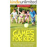 Big Book of Games for Kids: 452 Easy and Fun Games for Your Children Require Nothing or Little Equipment for Every Child Aged Two and Up