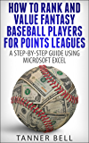 How to Rank and Value Fantasy Baseball Players for Points Leagues: A Step-by-Step Guide Using Microsoft Excel