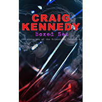 CRAIG KENNEDY Boxed Set: 40+ Mysteries of the Scientific Detective: Including The Silent Bullet, The Poisoned Pen, The…