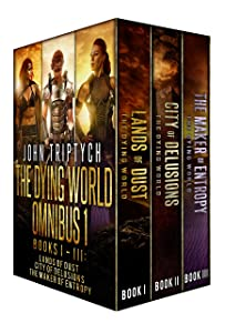 The Dying World Omnibus: Books 1-3: Lands of Dust, City of Delusions, The Maker of Entropy (The Dying World Box Set)