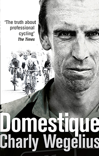 Domestique: The Real life Ups and Downs of a Tour Pro (English Edition)