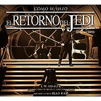 Cómo se hizo Episodio VI El retorno del Jedi (Star Wars: Guías Ilustradas)