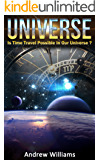 Universe: Is Time Travel Possible In Our Universe? (English Edition)