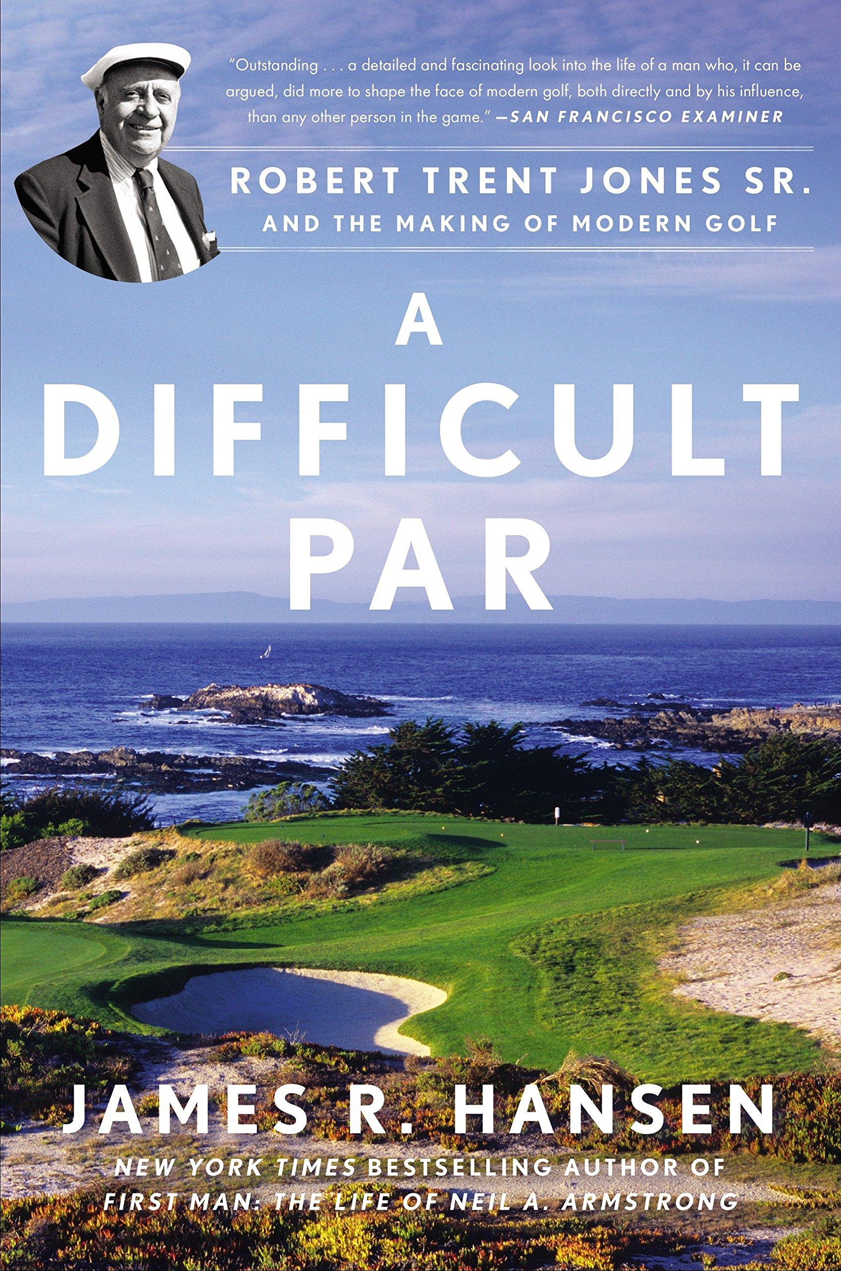 A Difficult Par: Robert Trent Jones Sr. and the Making of Modern Golf ebook