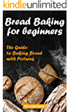 Bread Baking for Beginners: The Guide to Baking Bread with Pictures