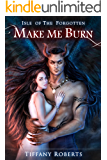 Make Me Burn (Isle of the Forgotten Book 1)