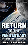 Return to the Penitentiary: A Science Fiction Adventure (The Moon Penitentiary Series Book 3)