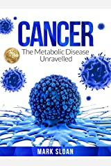 Cancer: The Metabolic Disease Unravelled Kindle Edition