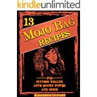 13 Easy Mojo Bag Recipes: For Success Wealth Love Money Power and More (English Edition)