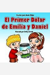 Educación en finanzas - El Primer Dólar de Emilia y Daniel (Spanish edition) Kindle Edition