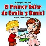 Educación en finanzas - El Primer Dólar de Emilia y Daniel (Spanish edition)