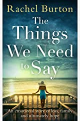 The Things We Need to Say: An emotional, uplifting story of hope from bestselling author Rachel Burton Kindle Edition