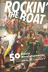 Rockin' the Boat: 50 Iconic Revolutionaries - From Joan of Arc to Malcom X Paperback
