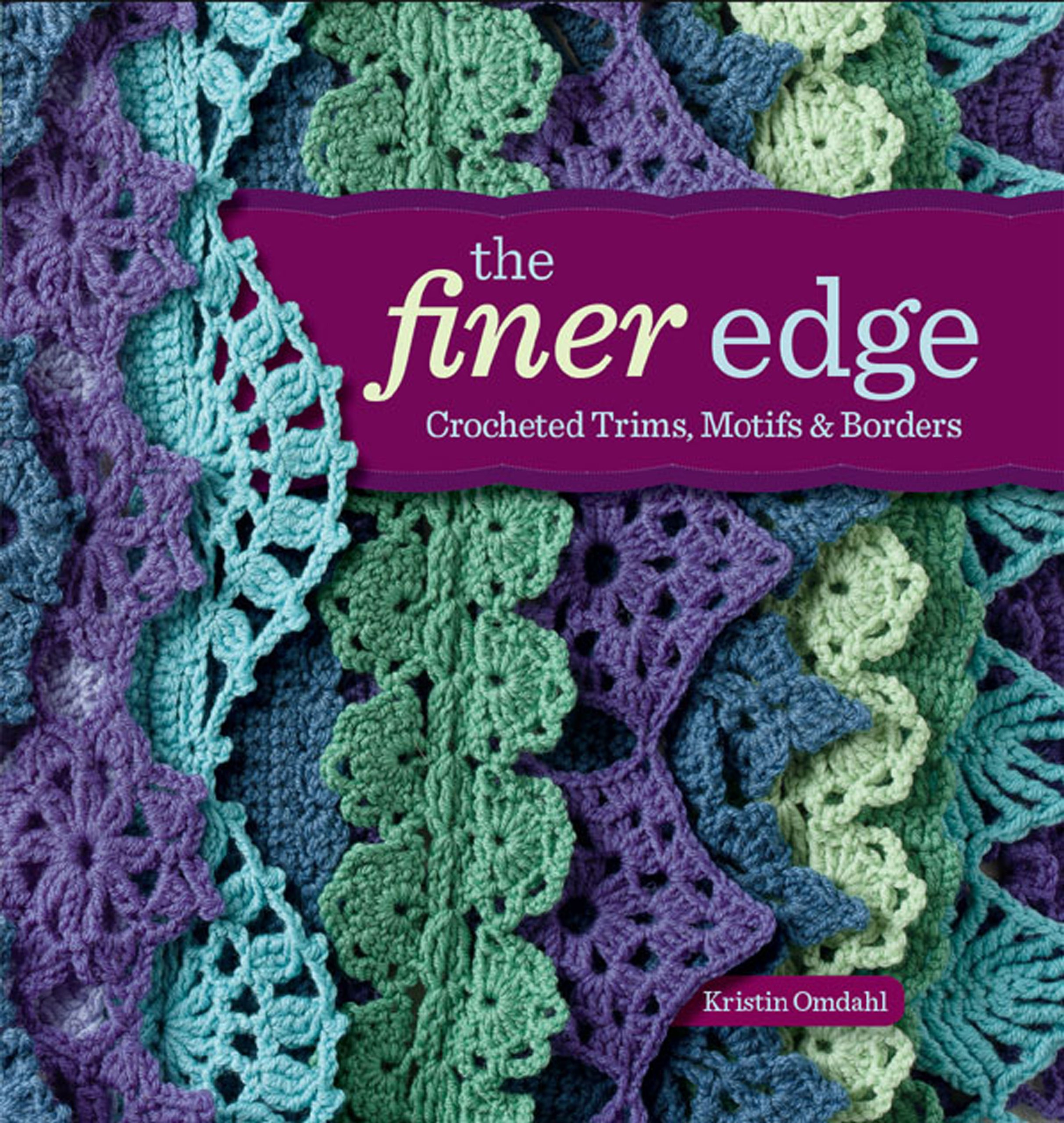The Finer Edge: Crocheted Trims, Motifs & Borders