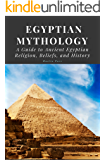 Egyptian Mythology: A Guide to Ancient Egyptian Religion, Beliefs, and History