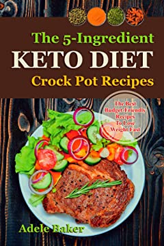 The Keto Crockpot Cookbook: Five-Ingredient Ketogenic Diet Recipes to Lose Weight Fast (Keto recipes, Keto Diet Food List, Ketogenic Diet Recipes, Ketogenic ... (low carb crock-pot for weight loss)