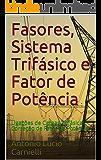 Fasores, Sistema Trifásico e Fator de Potência: Ligações de Cargas Trifásicas, Correção de Fator de Potência (Portuguese…