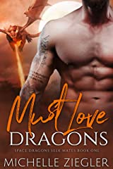 Must Love Dragons: A Dragon Shifter Fated Mates Novel (Space Dragons Seek Mates Book 1) Kindle Edition