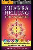 Chakras für Anfänger: Der Schlüssel zur Gesundheit - Körper, Geist und Seele harmonisieren mit der Macht von Chakras für eine innere Heilung, stärkere Aura und Energiefluss!