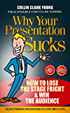 Why Your Presentation Sucks: How to Lose the Stage Fright & Win the Audience (Public Speaking & Storytelling Technique)