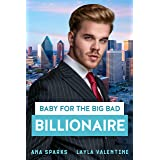 Baby For The Big Bad Billionaire - An Enemies-to-Lovers Romance (Billionaire Baby Surprises Book 3)