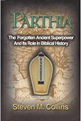 """Parthia: The Forgotten Ancient """"Superpower"""" and Its Role in Biblical History (The Lost Tribes of Israel) Paperback"""